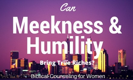 Can Meekness & Humility Bring True Riches?