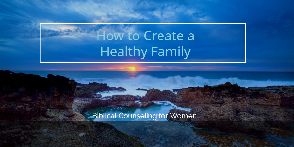 How to Create a Healthy Family