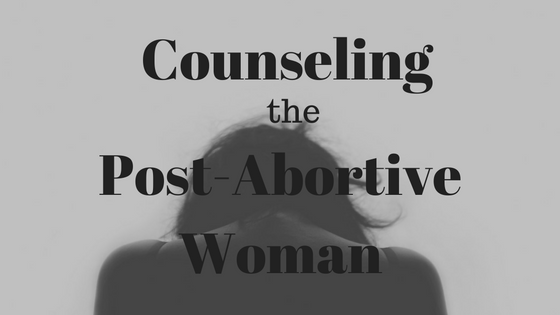 Counseling the Post Abortive Woman