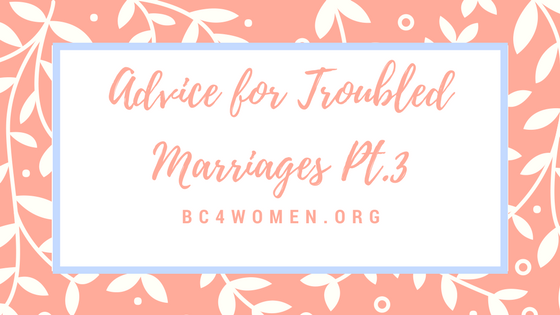 Advice for Troubled Marriages Pt. 3