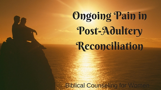 Ongoing Pain in Post-Adultery Reconciliation