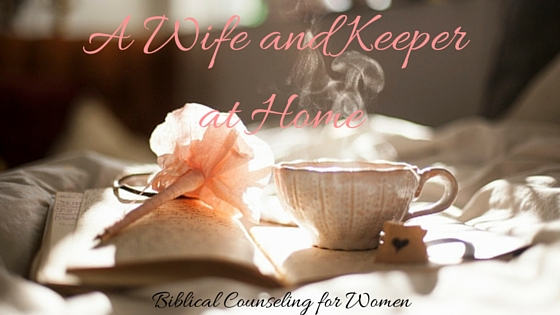 A Wife and Keeper at Home