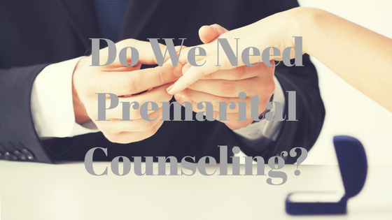 Do We Need Premarital Counseling?