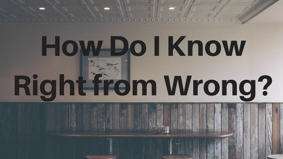 How Do I Know Right from Wrong?